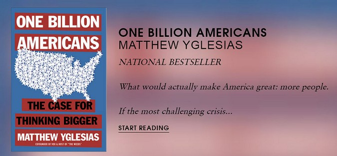 One Billion Americans: The Case for Thinking Bigger - by Matthew Yglesias