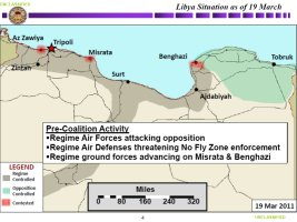 Slide showing the disposition of forces prior to coalition intervention on March 19, 2011. Visible on the map is the location of opposition forces isolated and under regime attack in Zawiyah, Misrata and Benghazi.